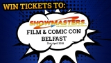 Win Showmasters Film & Comic Con Belfast Tickets